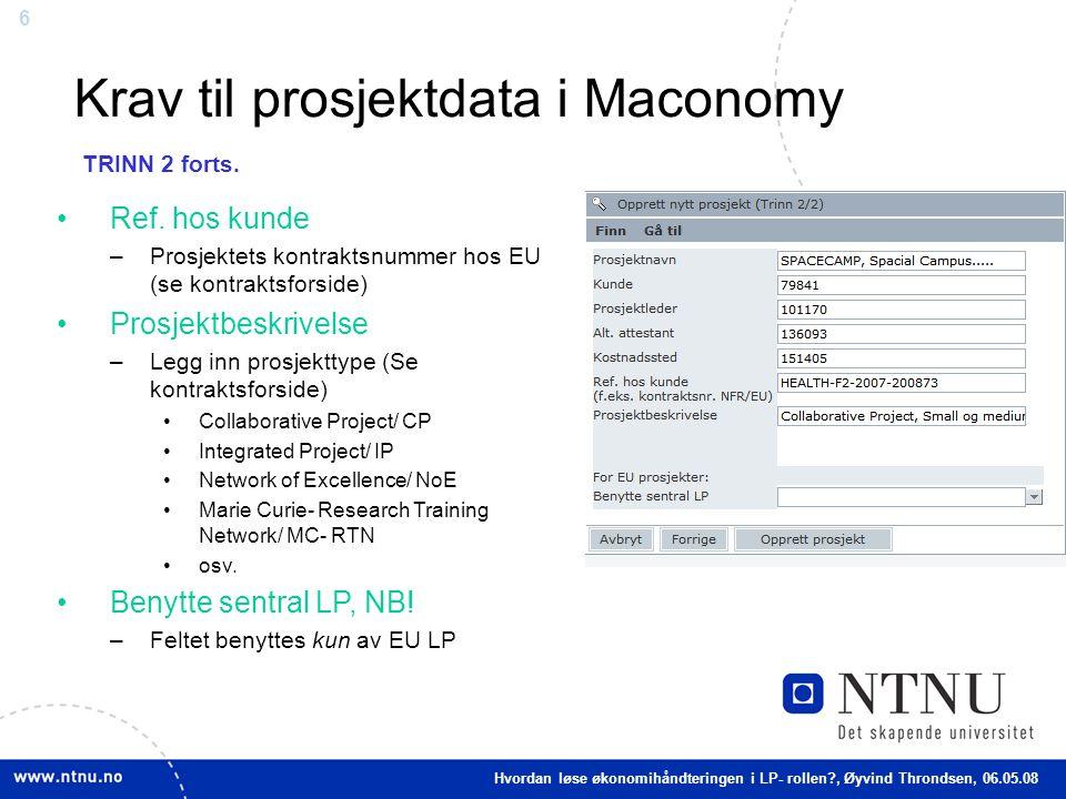 6 Krav til prosjektdata i Maconomy Ref. hos kunde –Prosjektets kontraktsnummer hos EU (se kontraktsforside) Prosjektbeskrivelse –Legg inn prosjekttype