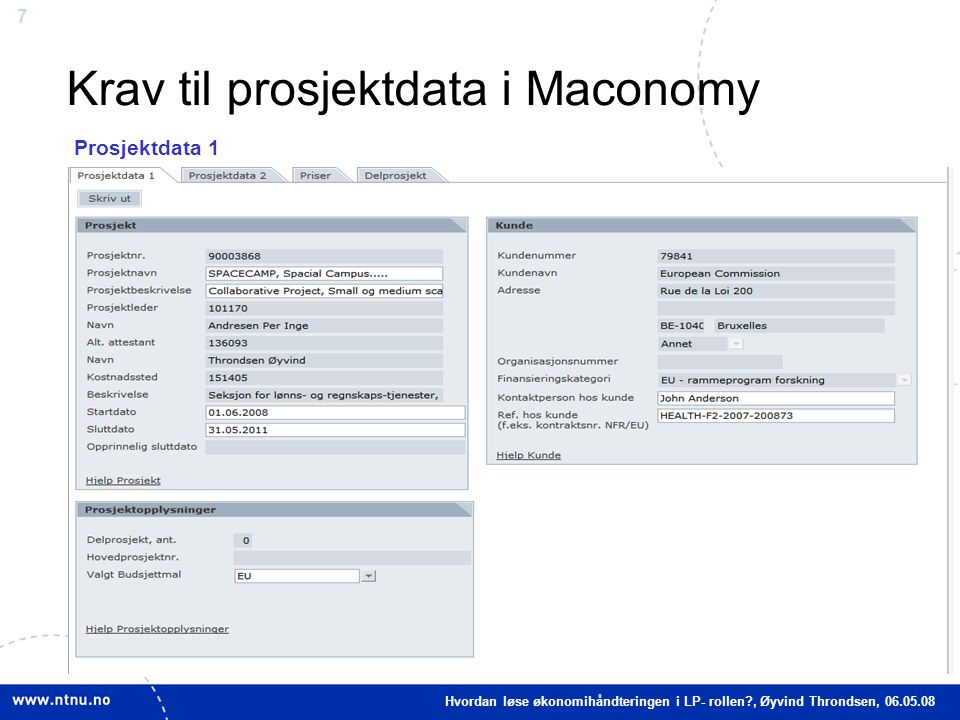 7 Krav til prosjektdata i Maconomy Prosjektdata 1 Hvordan løse økonomihåndteringen i LP- rollen?, Øyvind Throndsen, 06.05.08