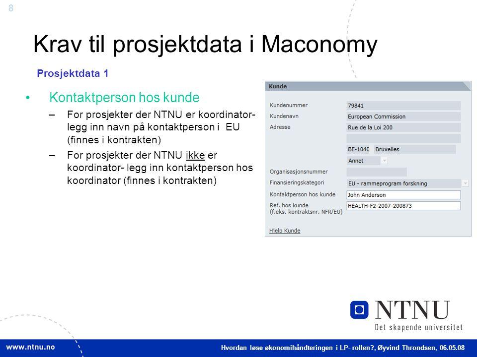 8 Krav til prosjektdata i Maconomy Kontaktperson hos kunde –For prosjekter der NTNU er koordinator- legg inn navn på kontaktperson i EU (finnes i kont