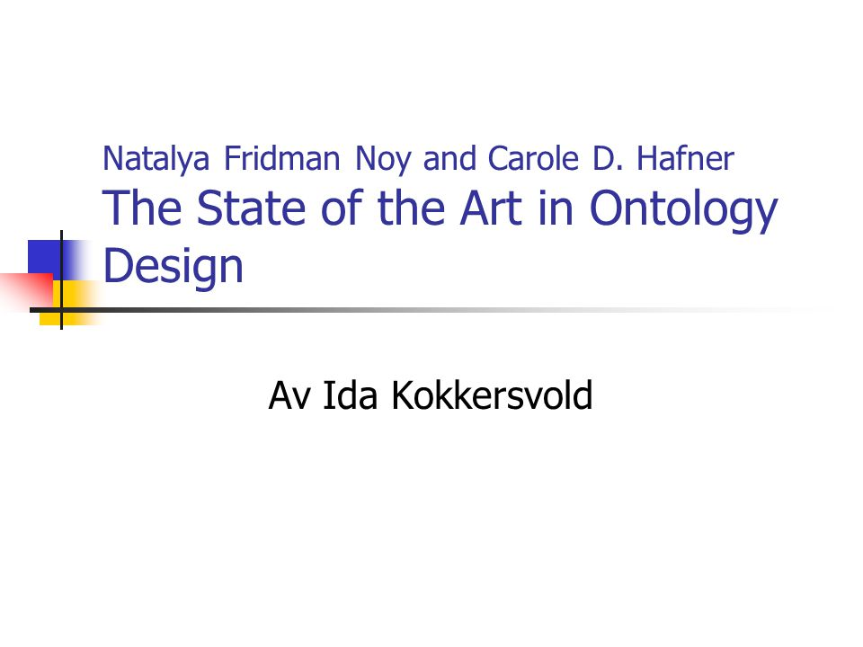 Definisjon av ontologi Websters ordbok: Ontology is a particular theory about the nature of being or the kind of existent