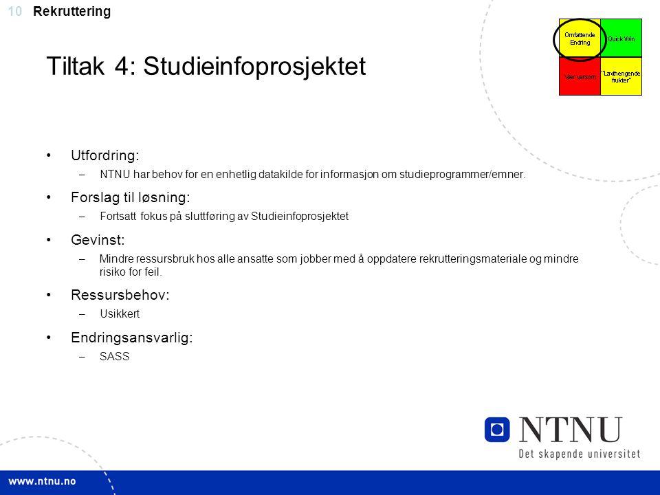 10 Tiltak 4: Studieinfoprosjektet Utfordring: –NTNU har behov for en enhetlig datakilde for informasjon om studieprogrammer/emner. Forslag til løsning
