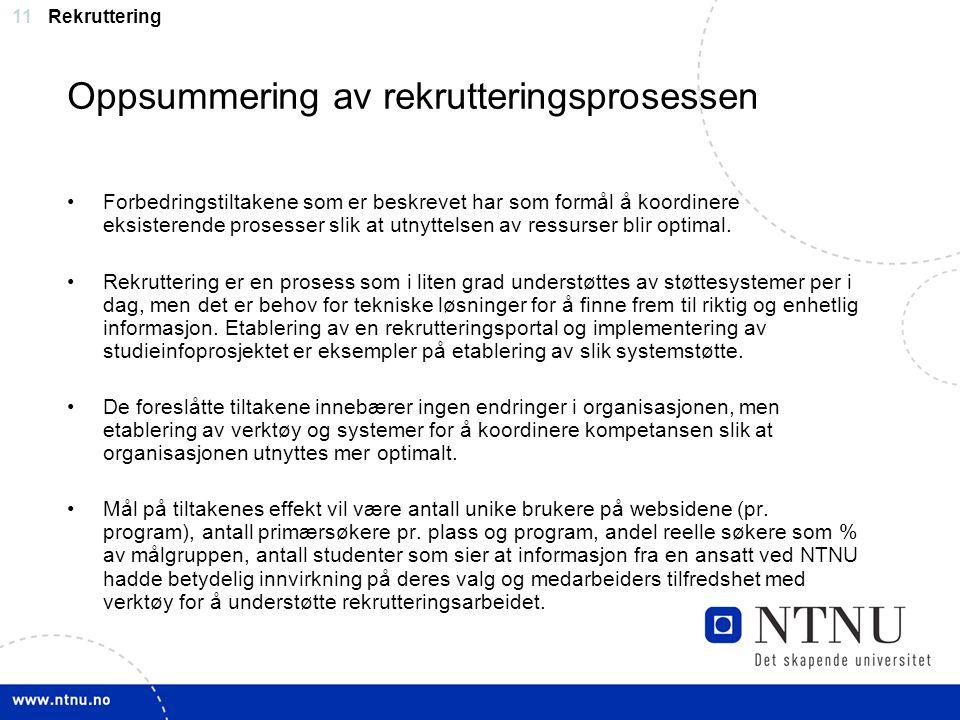 11 Oppsummering av rekrutteringsprosessen Forbedringstiltakene som er beskrevet har som formål å koordinere eksisterende prosesser slik at utnyttelsen