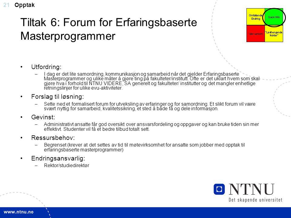 21 Tiltak 6: Forum for Erfaringsbaserte Masterprogrammer Utfordring: –I dag er det lite samordning, kommunikasjon og samarbeid når det gjelder Erfarin