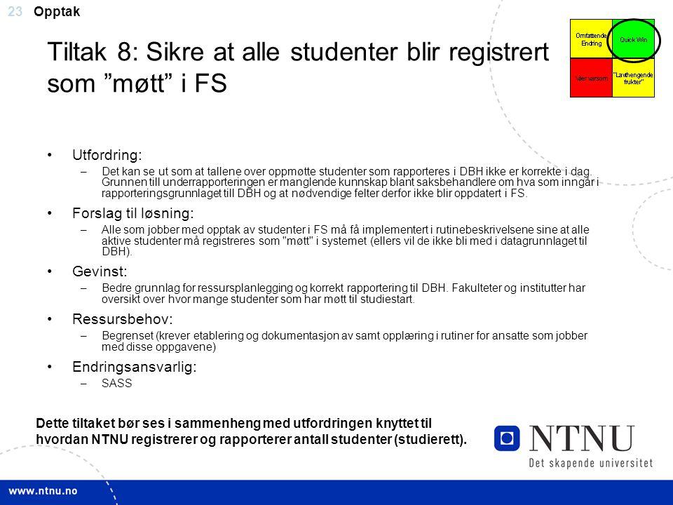 """23 Tiltak 8: Sikre at alle studenter blir registrert som """"møtt"""" i FS Utfordring: –Det kan se ut som at tallene over oppmøtte studenter som rapporteres"""