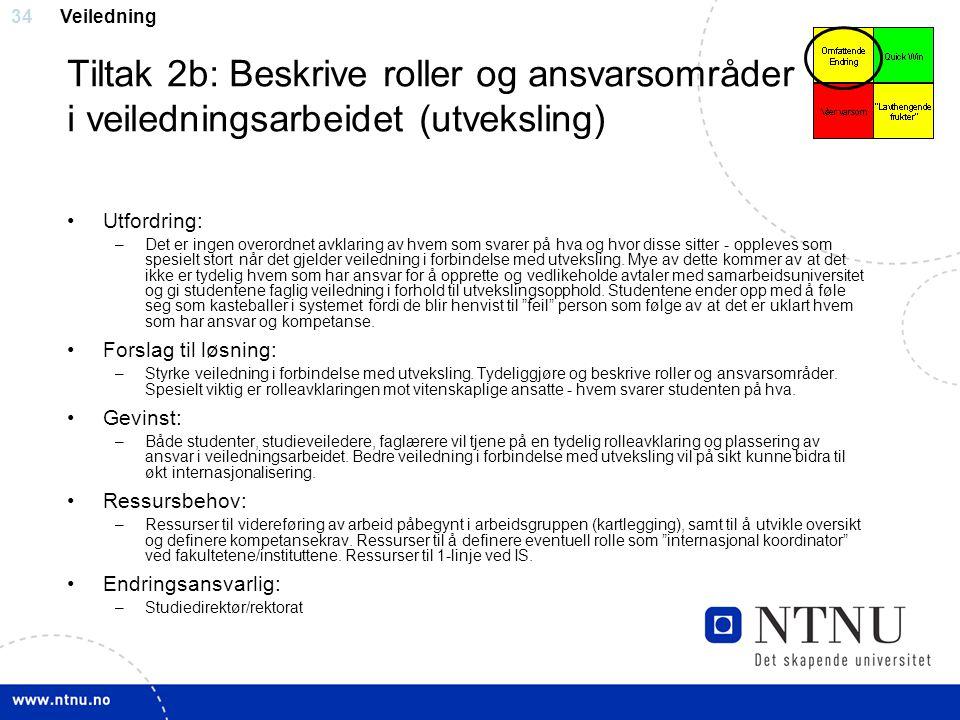 34 Tiltak 2b: Beskrive roller og ansvarsområder i veiledningsarbeidet (utveksling) Utfordring: –Det er ingen overordnet avklaring av hvem som svarer p
