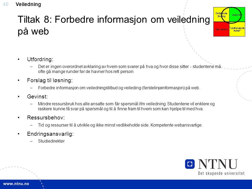 40 Tiltak 8: Forbedre informasjon om veiledning på web Utfordring: –Det er ingen overordnet avklaring av hvem som svarer på hva og hvor disse sitter -