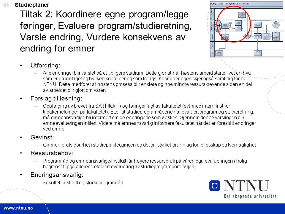46 Tiltak 2: Koordinere egne program/legge føringer, Evaluere program/studieretning, Varsle endring, Vurdere konsekvens av endring for emner Studiepla