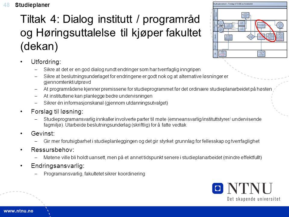 48 Tiltak 4: Dialog institutt / programråd og Høringsuttalelse til kjøper fakultet (dekan) Studieplaner Utfordring: –Sikre at det er en god dialog run