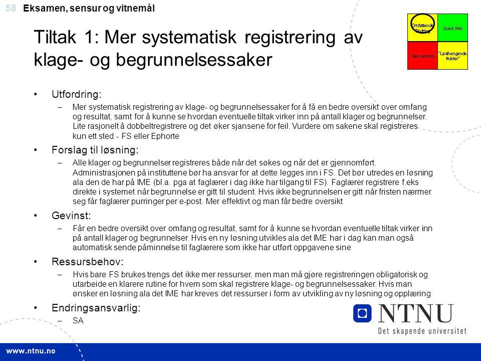 58 Tiltak 1: Mer systematisk registrering av klage- og begrunnelsessaker Eksamen, sensur og vitnemål Utfordring: –Mer systematisk registrering av klag