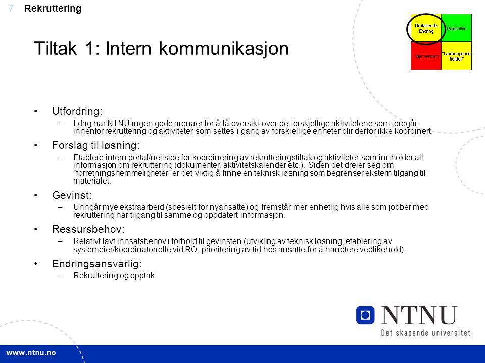7 Tiltak 1: Intern kommunikasjon Utfordring: –I dag har NTNU ingen gode arenaer for å få oversikt over de forskjellige aktivitetene som foregår innenf