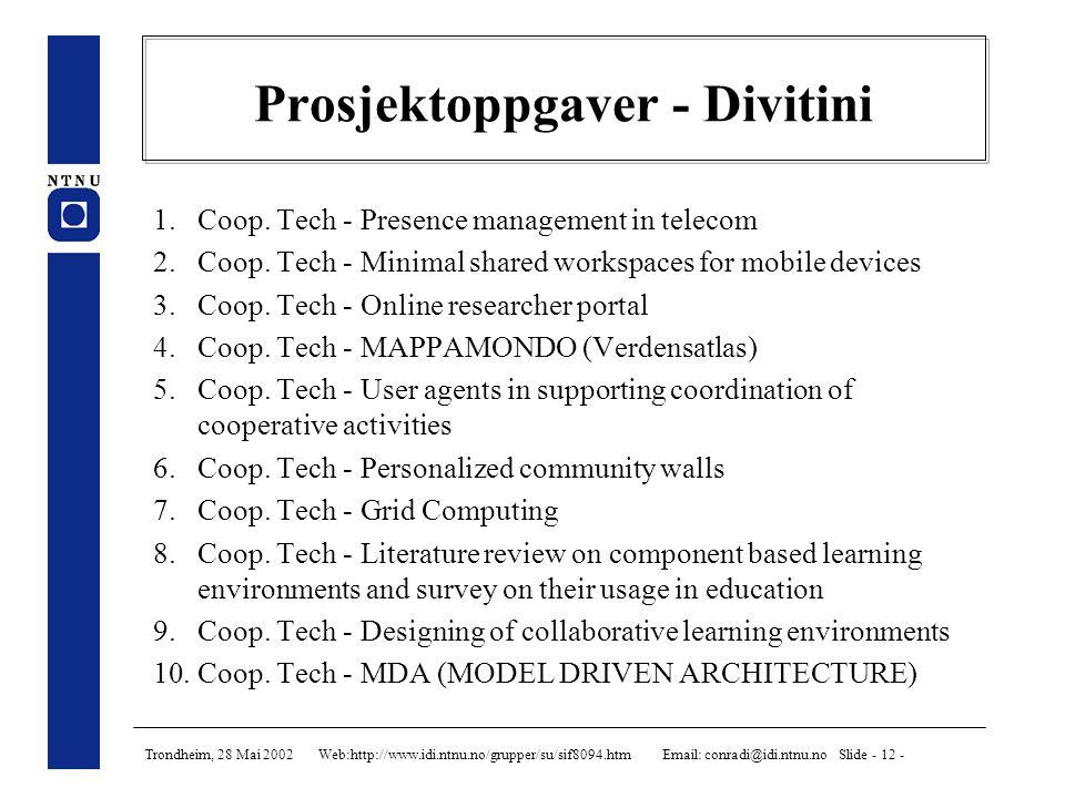 Trondheim, 28 Mai 2002 Web:http://www.idi.ntnu.no/grupper/su/sif8094.htm Email: conradi@idi.ntnu.no Slide - 12 - Prosjektoppgaver - Divitini 1.Coop.