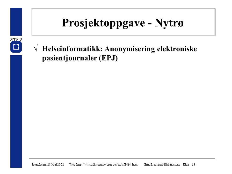 Trondheim, 28 Mai 2002 Web:http://www.idi.ntnu.no/grupper/su/sif8094.htm Email: conradi@idi.ntnu.no Slide - 13 - Prosjektoppgave - Nytrø  Helseinformatikk: Anonymisering elektroniske pasientjournaler (EPJ)