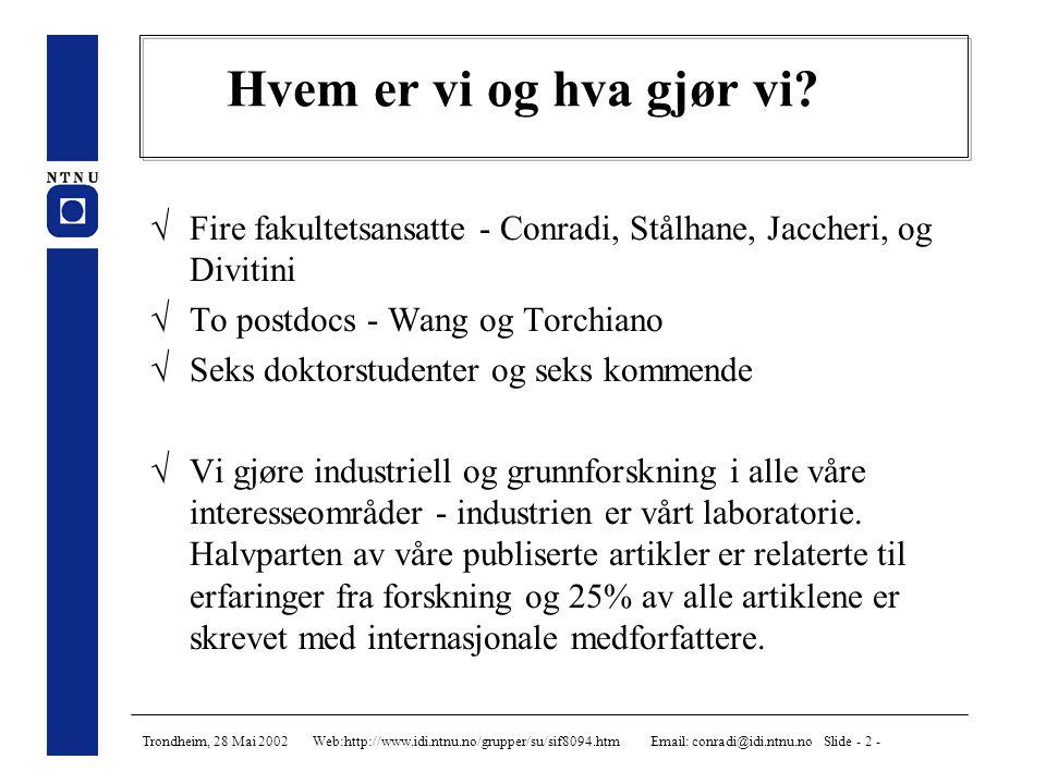 Trondheim, 28 Mai 2002 Web:http://www.idi.ntnu.no/grupper/su/sif8094.htm Email: conradi@idi.ntnu.no Slide - 2 - Hvem er vi og hva gjør vi.