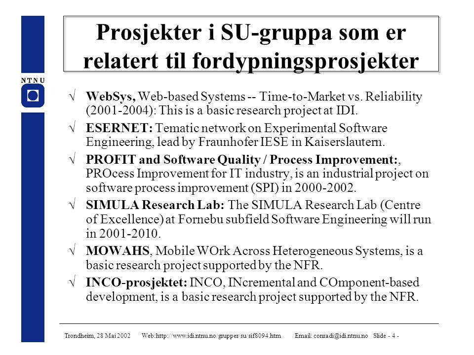 Trondheim, 28 Mai 2002 Web:http://www.idi.ntnu.no/grupper/su/sif8094.htm Email: conradi@idi.ntnu.no Slide - 4 - Prosjekter i SU-gruppa som er relatert til fordypningsprosjekter  WebSys, Web-based Systems -- Time-to-Market vs.