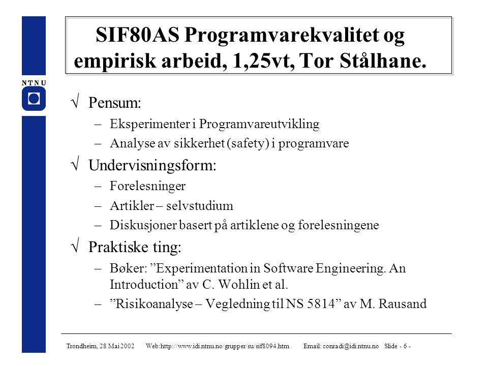 Trondheim, 28 Mai 2002 Web:http://www.idi.ntnu.no/grupper/su/sif8094.htm Email: conradi@idi.ntnu.no Slide - 6 - SIF80AS Programvarekvalitet og empirisk arbeid, 1,25vt, Tor Stålhane.