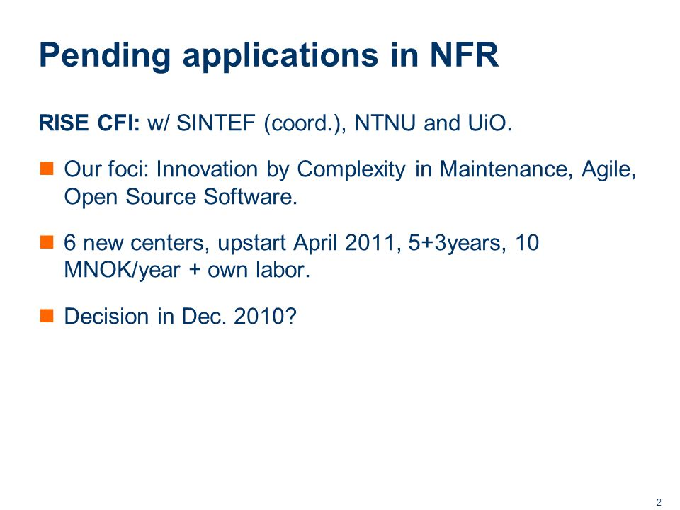2 Pending applications in NFR RISE CFI: w/ SINTEF (coord.), NTNU and UiO.