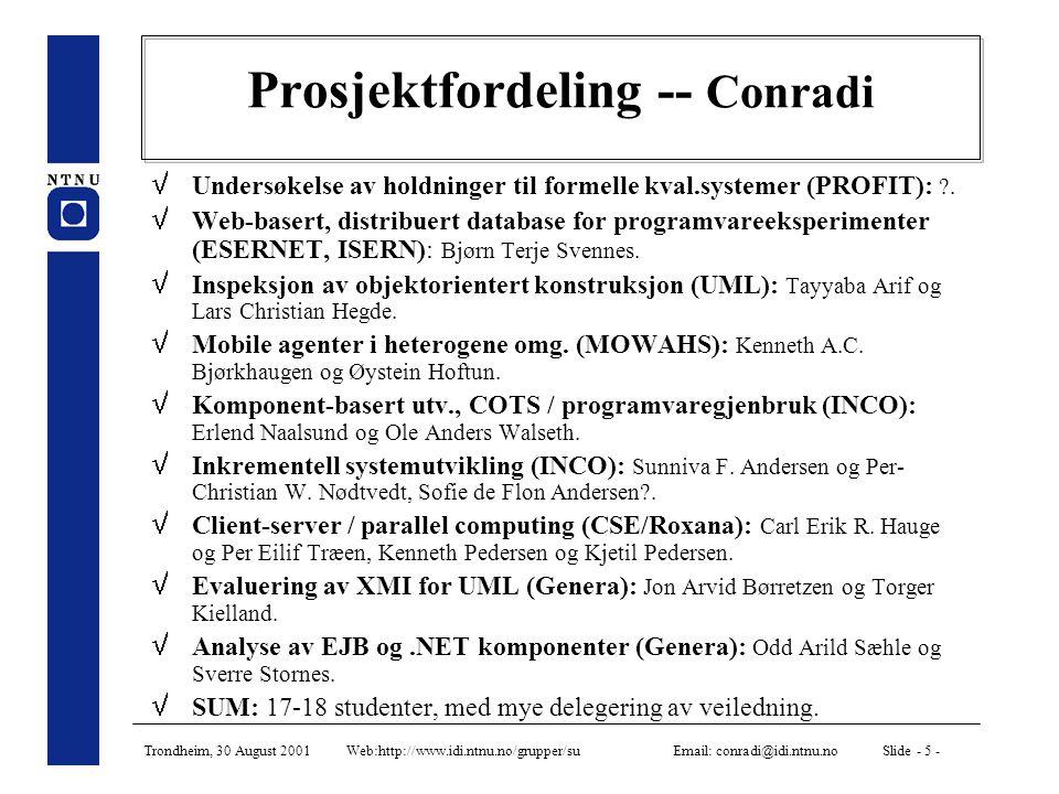 Trondheim, 30 August 2001 Web:http://www.idi.ntnu.no/grupper/su Email: conradi@idi.ntnu.no Slide - 5 - Prosjektfordeling -- Conradi  Undersøkelse av holdninger til formelle kval.systemer (PROFIT): .
