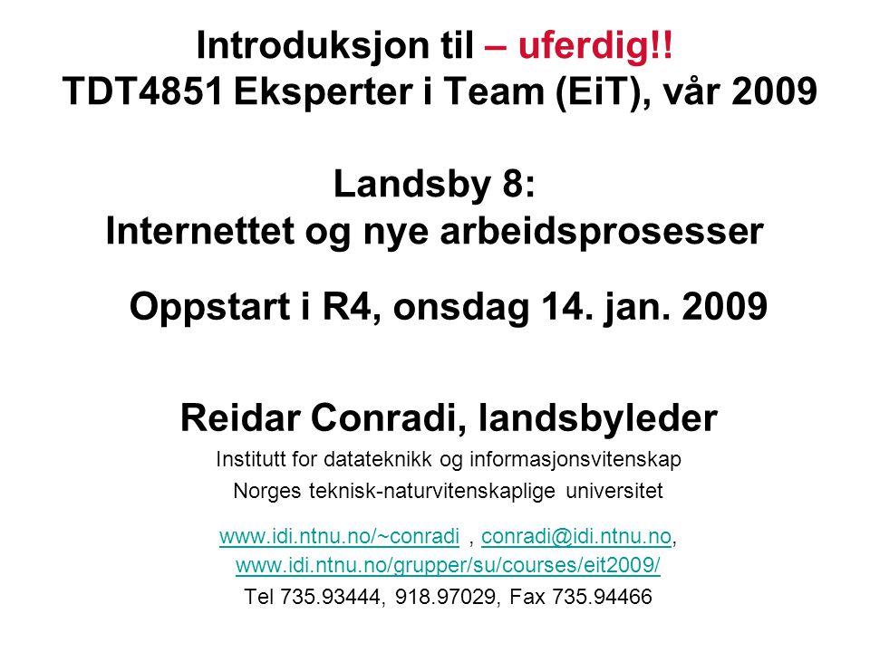Introduksjon til – uferdig!! TDT4851 Eksperter i Team (EiT), vår 2009 Landsby 8: Internettet og nye arbeidsprosesser Oppstart i R4, onsdag 14. jan. 20