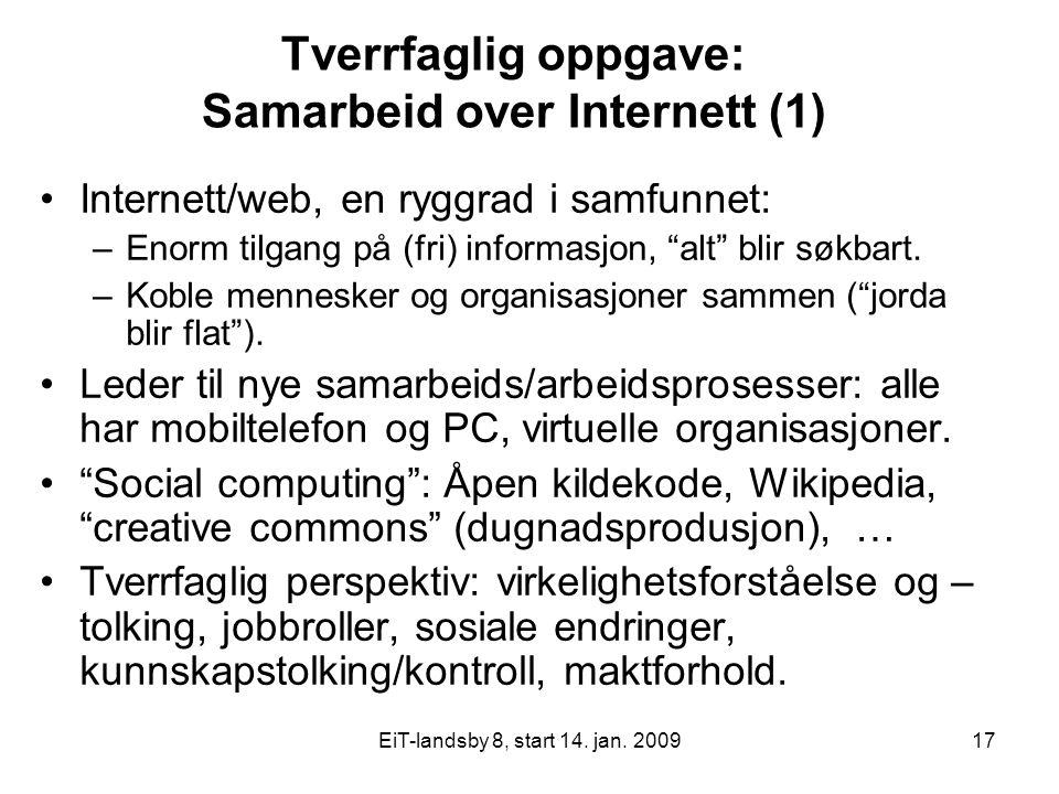 EiT-landsby 8, start 14. jan. 200917 Tverrfaglig oppgave: Samarbeid over Internett (1) Internett/web, en ryggrad i samfunnet: –Enorm tilgang på (fri)