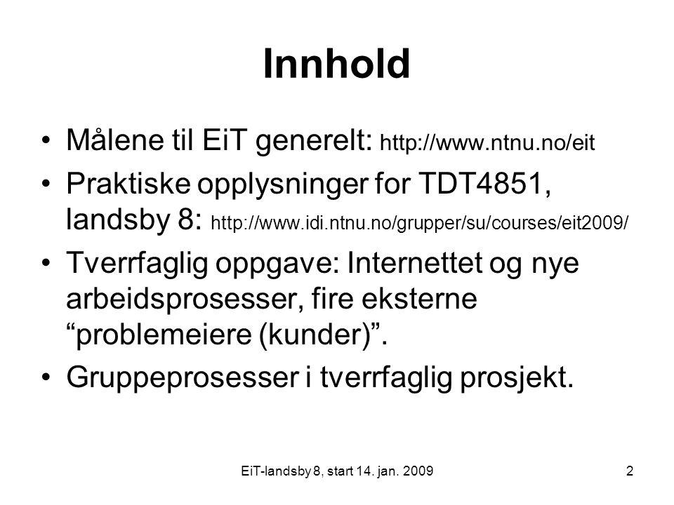 EiT-landsby 8, start 14. jan. 20092 Innhold Målene til EiT generelt: http://www.ntnu.no/eit Praktiske opplysninger for TDT4851, landsby 8: http://www.