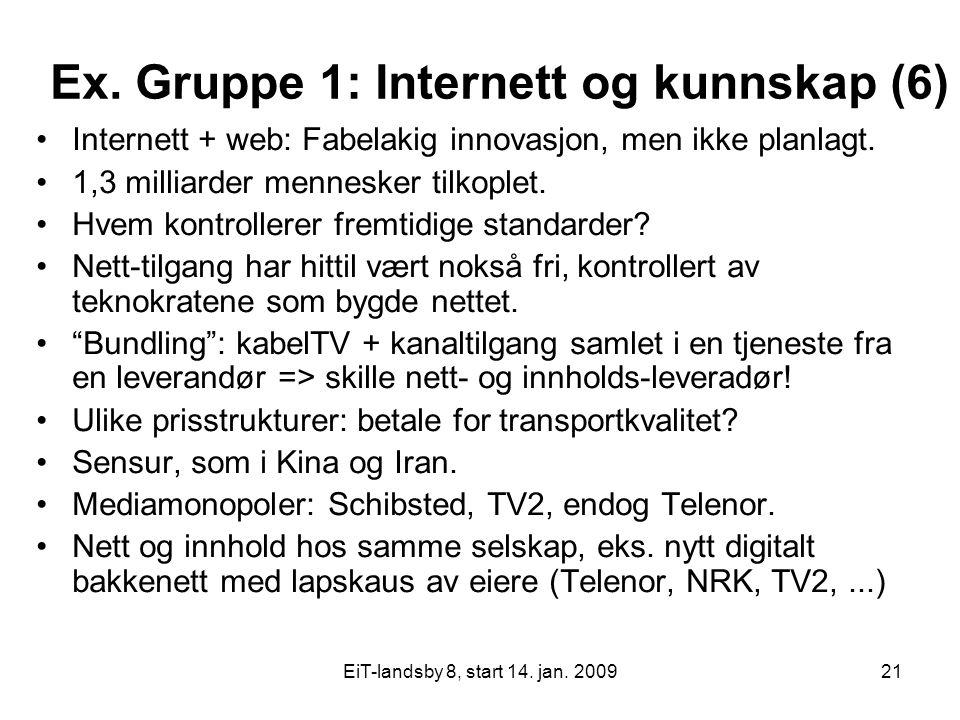 EiT-landsby 8, start 14. jan. 200921 Ex. Gruppe 1: Internett og kunnskap (6) Internett + web: Fabelakig innovasjon, men ikke planlagt. 1,3 milliarder
