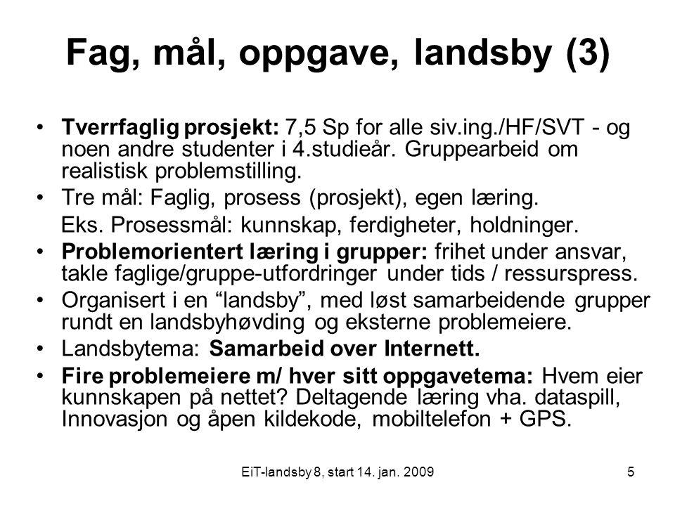 EiT-landsby 8, start 14. jan. 20095 Fag, mål, oppgave, landsby (3) Tverrfaglig prosjekt: 7,5 Sp for alle siv.ing./HF/SVT - og noen andre studenter i 4