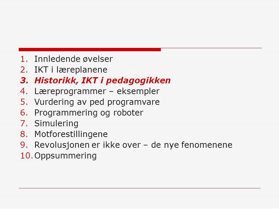 1.Innledende øvelser 2.IKT i læreplanene 3.Historikk, IKT i pedagogikken 4.Læreprogrammer – eksempler 5.Vurdering av ped programvare 6.Programmering o