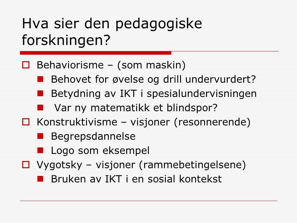 Hva sier den pedagogiske forskningen?  Behaviorisme – (som maskin) Behovet for øvelse og drill undervurdert? Betydning av IKT i spesialundervisningen