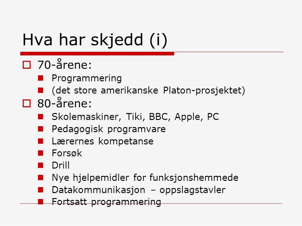 Hva har skjedd (i)  70-årene: Programmering (det store amerikanske Platon-prosjektet)  80-årene: Skolemaskiner, Tiki, BBC, Apple, PC Pedagogisk prog