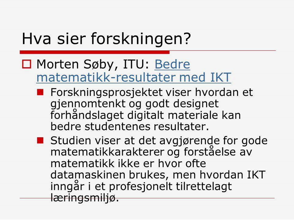 Hva sier forskningen?  Morten Søby, ITU: Bedre matematikk-resultater med IKTBedre matematikk-resultater med IKT Forskningsprosjektet viser hvordan et