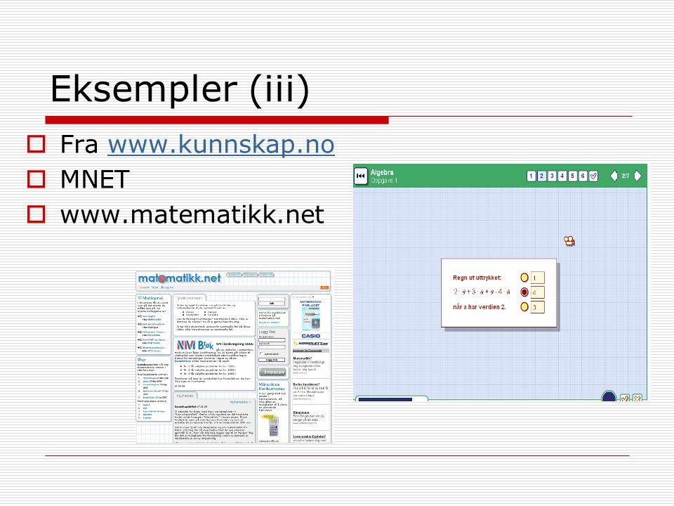 Eksempler (iii)  Fra www.kunnskap.nowww.kunnskap.no  MNET  www.matematikk.net