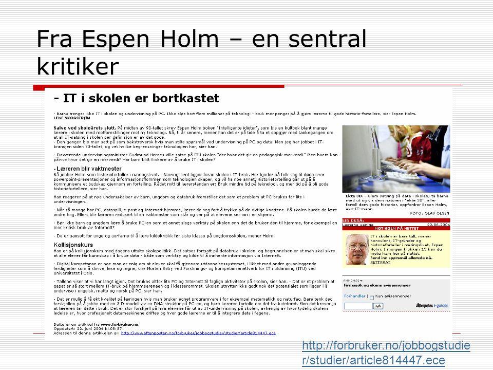 Fra Espen Holm – en sentral kritiker http://forbruker.no/jobbogstudie r/studier/article814447.ece
