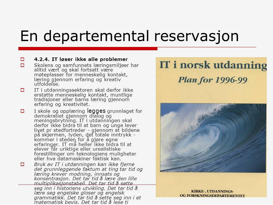 En departemental reservasjon  4.2.4. IT løser ikke alle problemer  Skolens og samfunnets læringsmiljøer har alltid vært og skal fortsatt være møtepl