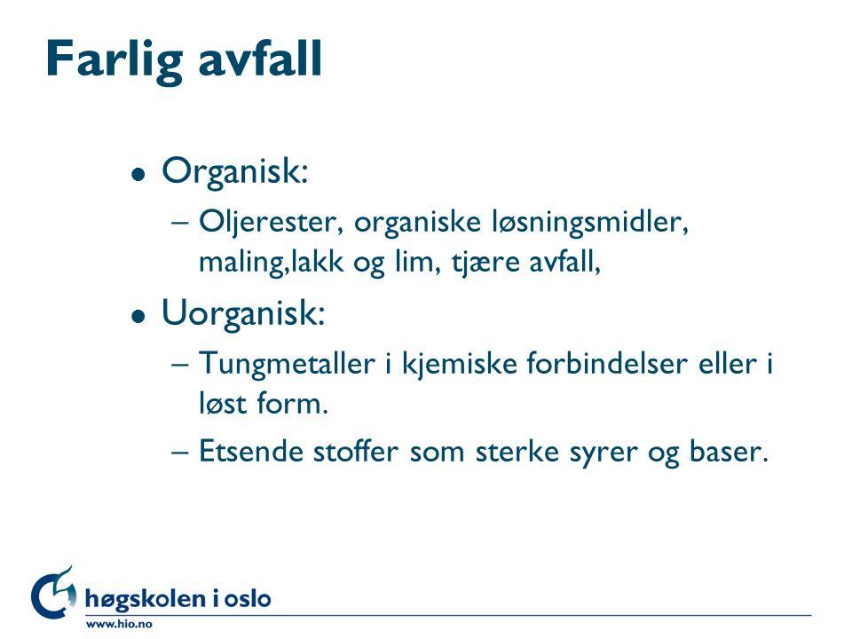 Farlig avfall l Organisk: –Oljerester, organiske løsningsmidler, maling,lakk og lim, tjære avfall, l Uorganisk: –Tungmetaller i kjemiske forbindelser