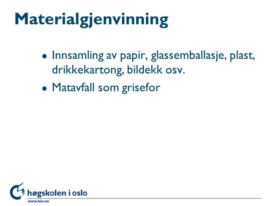 Materialgjenvinning l Innsamling av papir, glassemballasje, plast, drikkekartong, bildekk osv. l Matavfall som grisefor