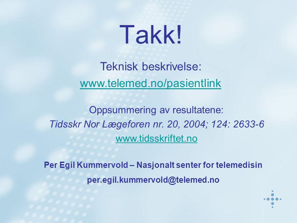 Takk! Per Egil Kummervold – Nasjonalt senter for telemedisin per.egil.kummervold@telemed.no Teknisk beskrivelse: www.telemed.no/pasientlink Oppsummeri