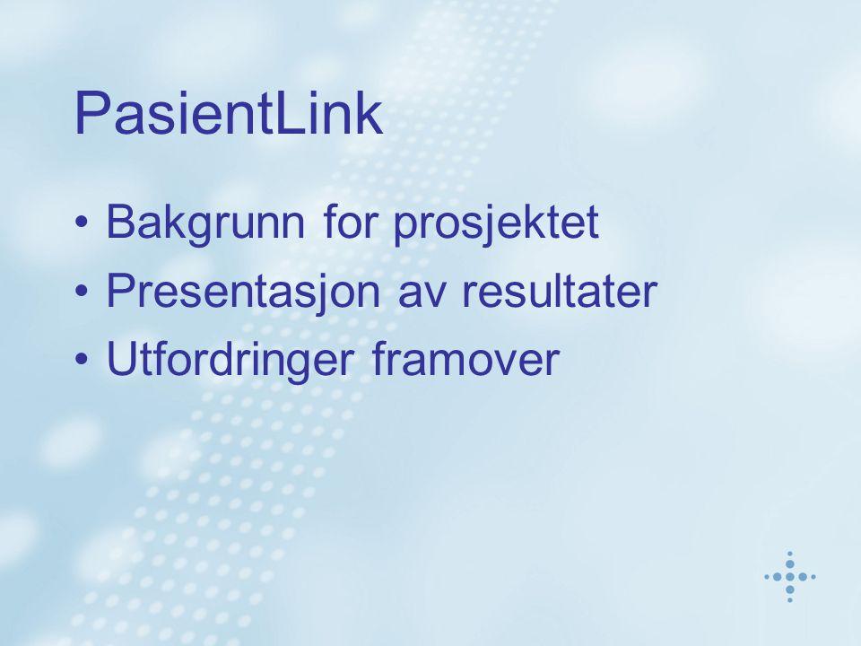 PasientLink Bakgrunn for prosjektet Presentasjon av resultater Utfordringer framover