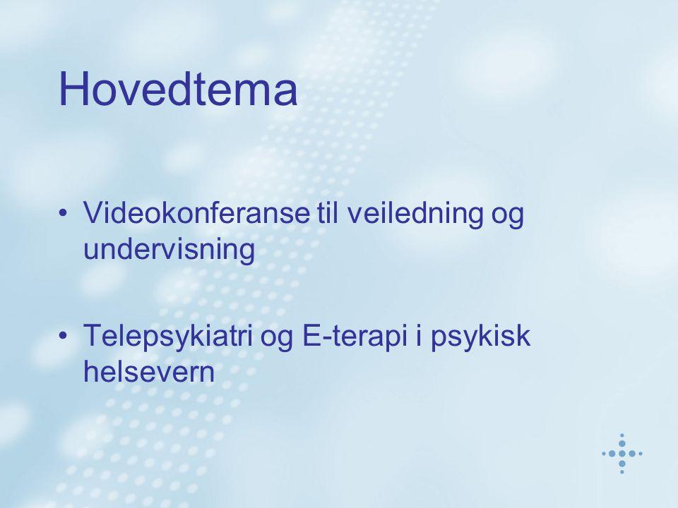 Hovedtema Videokonferanse til veiledning og undervisning Telepsykiatri og E-terapi i psykisk helsevern