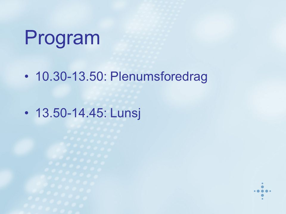 Program 10.30-13.50:Plenumsforedrag 13.50-14.45:Lunsj