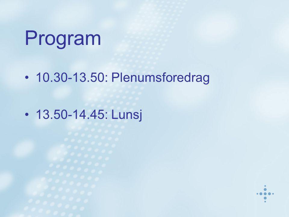 Program 10.30-13.50:Plenumsforedrag 13.50-14.45:Lunsj