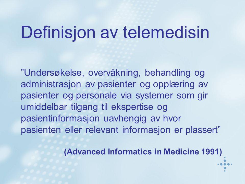 Definisjon av telemedisin Undersøkelse, overvåkning, behandling og administrasjon av pasienter og opplæring av pasienter og personale via systemer som gir umiddelbar tilgang til ekspertise og pasientinformasjon uavhengig av hvor pasienten eller relevant informasjon er plassert (Advanced Informatics in Medicine 1991)