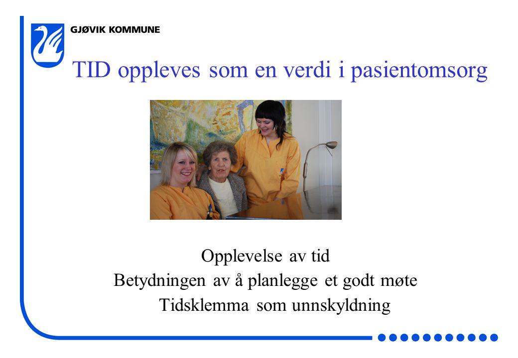 TID oppleves som en verdi i pasientomsorg Opplevelse av tid Betydningen av å planlegge et godt møte Tidsklemma som unnskyldning