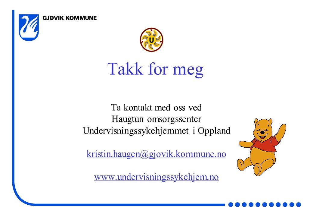 Takk for meg Ta kontakt med oss ved Haugtun omsorgssenter Undervisningssykehjemmet i Oppland kristin.haugen@gjovik.kommune.no www.undervisningssykehjem.no