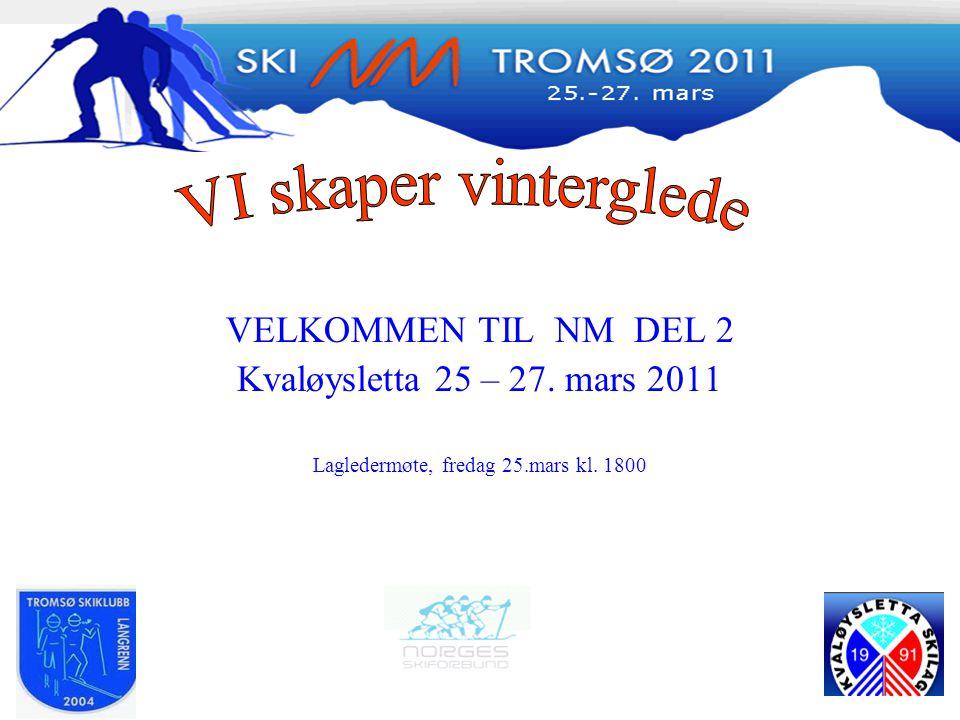 VELKOMMEN TIL NM DEL 2 Kvaløysletta 25 – 27. mars 2011 Lagledermøte, fredag 25.mars kl. 1800