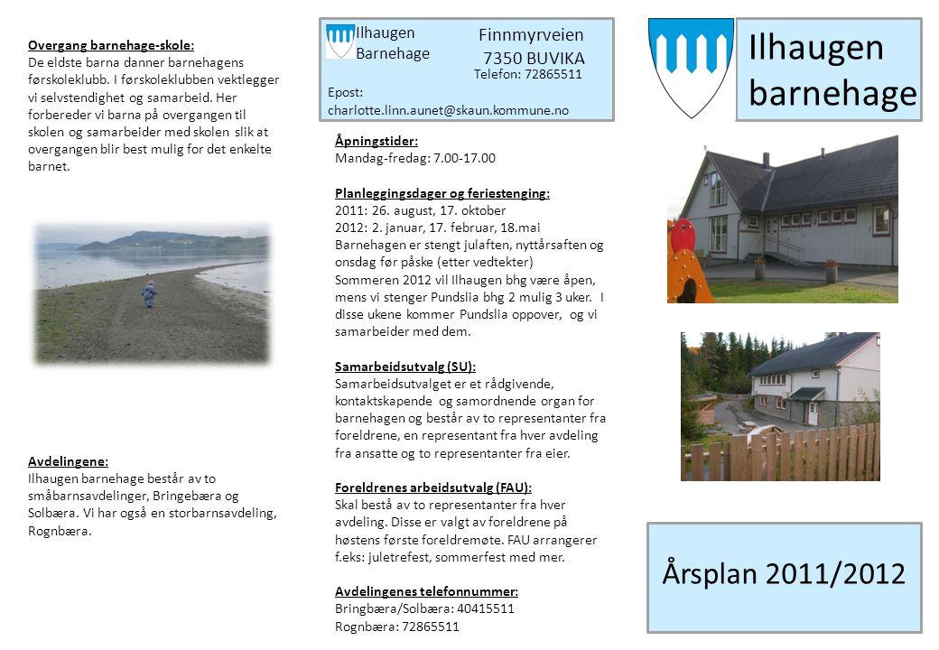 Ilhaugen barnehage Årsplan 2011/2012 Ilhaugen Barnehage Finnmyrveien 7350 BUVIKA Telefon: 72865511 Epost: charlotte.linn.aunet@skaun.kommune.no Åpning