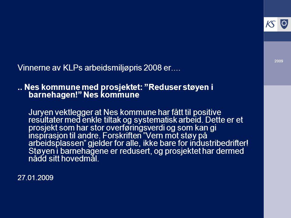 """2009 Vinnerne av KLPs arbeidsmiljøpris 2008 er...... Nes kommune med prosjektet: """"Reduser støyen i barnehagen!"""" Nes kommune Juryen vektlegger at Nes k"""