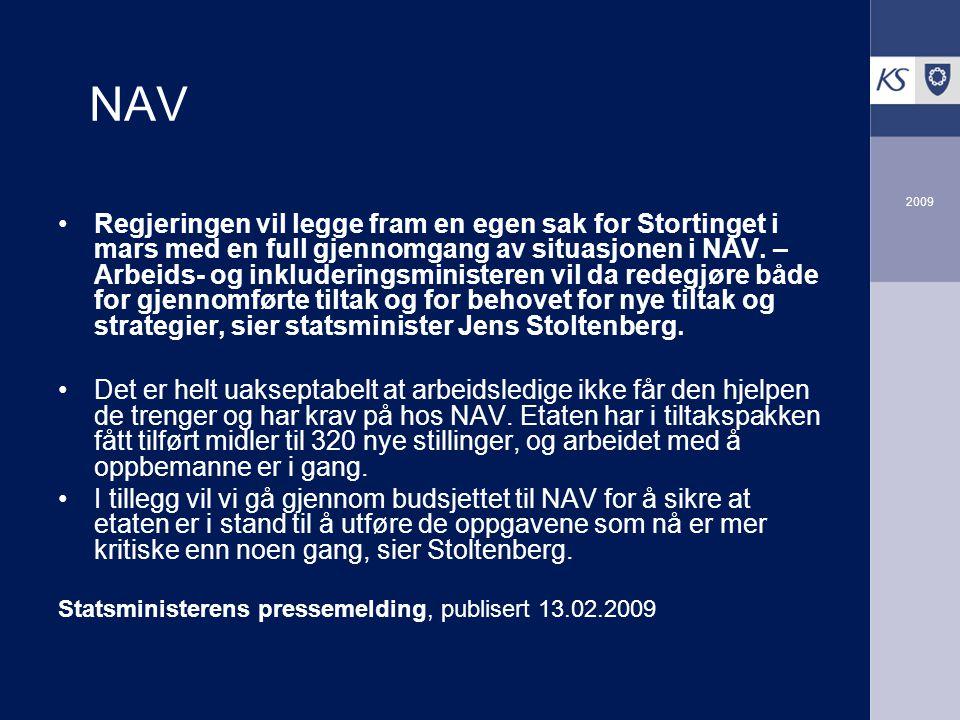 2009 NAV Regjeringen vil legge fram en egen sak for Stortinget i mars med en full gjennomgang av situasjonen i NAV. – Arbeids- og inkluderingsminister