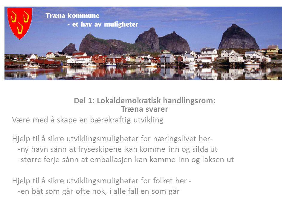 Del 1: Lokaldemokratisk handlingsrom: Træna svarer Økonomi til å sikre bosetning på Husøy og i Selvær -skoletilbud, SFO, barnehage og legekontor begge øyer Trygghet i helsetilbudet - hjelp når vi trenger det
