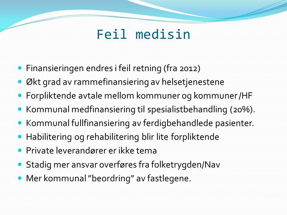 Feil medisin Finansieringen endres i feil retning (fra 2012) Økt grad av rammefinansiering av helsetjenestene Forpliktende avtale mellom kommuner og k