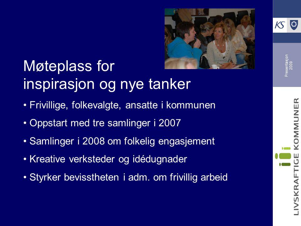 Presentasjon 2009 Møteplass for inspirasjon og nye tanker Frivillige, folkevalgte, ansatte i kommunen Oppstart med tre samlinger i 2007 Samlinger i 2008 om folkelig engasjement Kreative verksteder og idédugnader Styrker bevisstheten i adm.